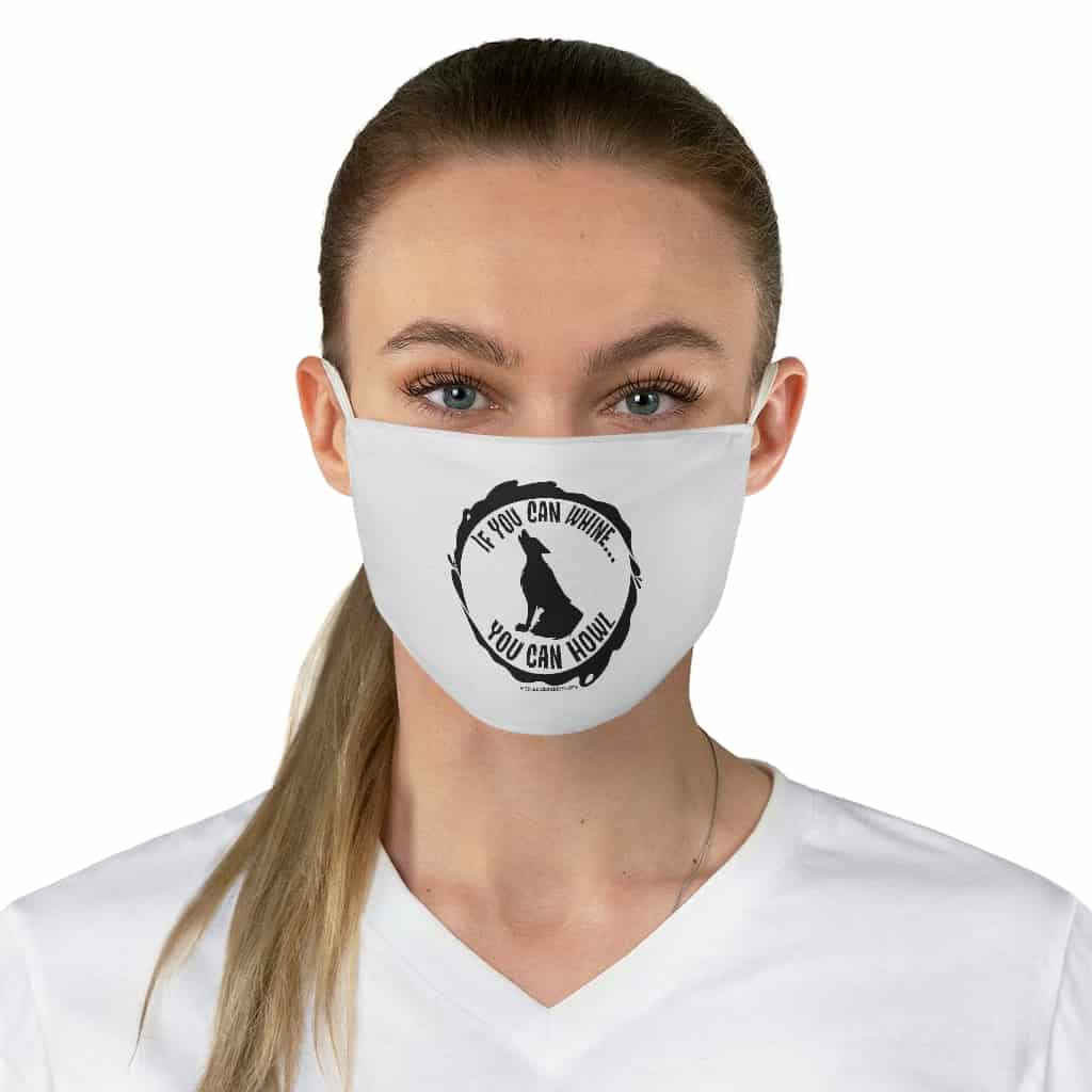 """If You Can Whine, You Can Howl"" Fabric Face Mask"